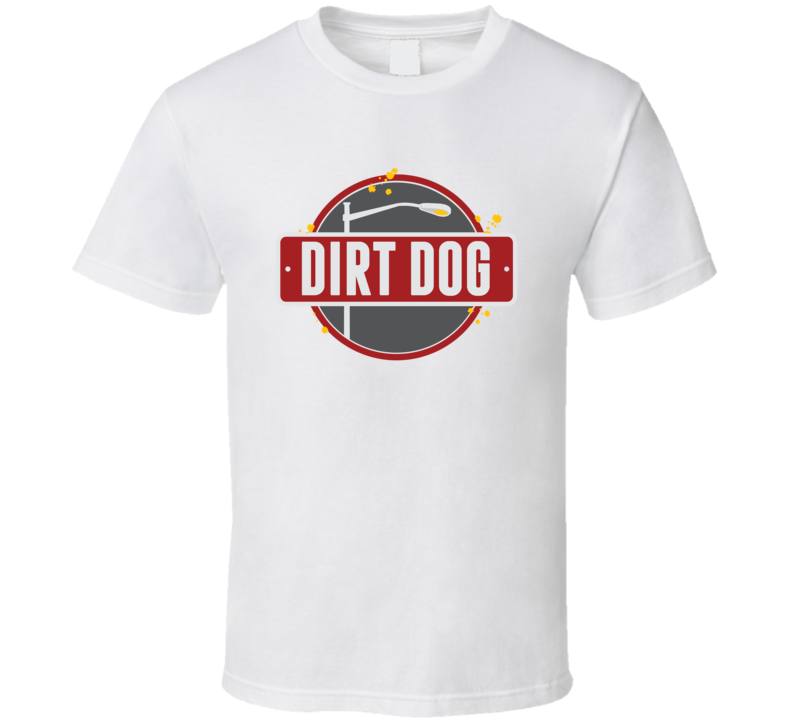 Dirt Dog Popular Hot Dog Fast Food Restaurant T Shirt