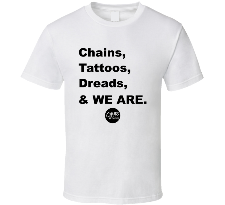 Chains Tattoos Dreads And We Are Supporter T Shirt