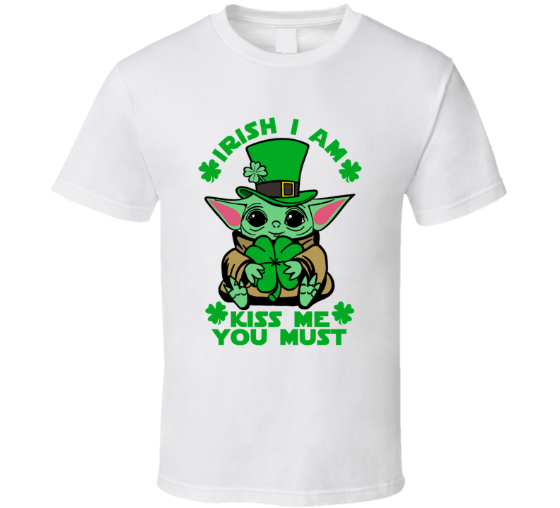 Irish I Am Kiss Me You Must The Child St Patricks Day T Shirt