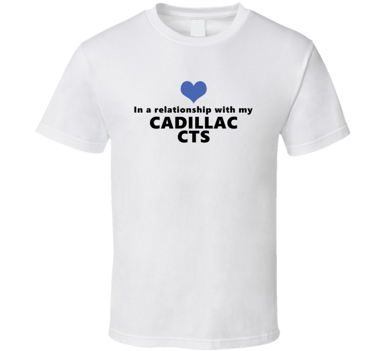 Cadillac Cts Status In A Relationship With My Car Funny Car Lovers T Shirt