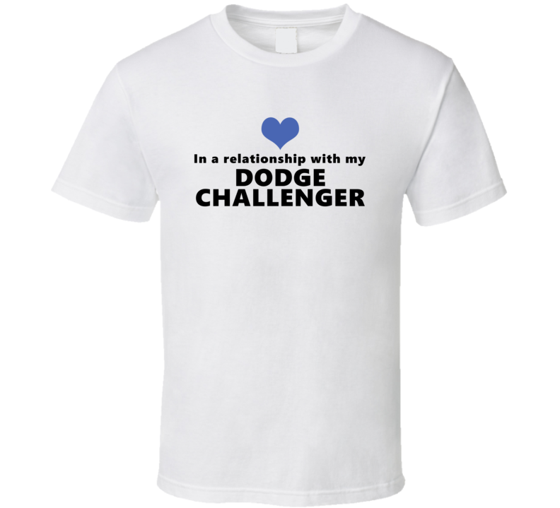 Dodge Challenger Status In A Relationship With My Car Funny Car Lovers T Shirt