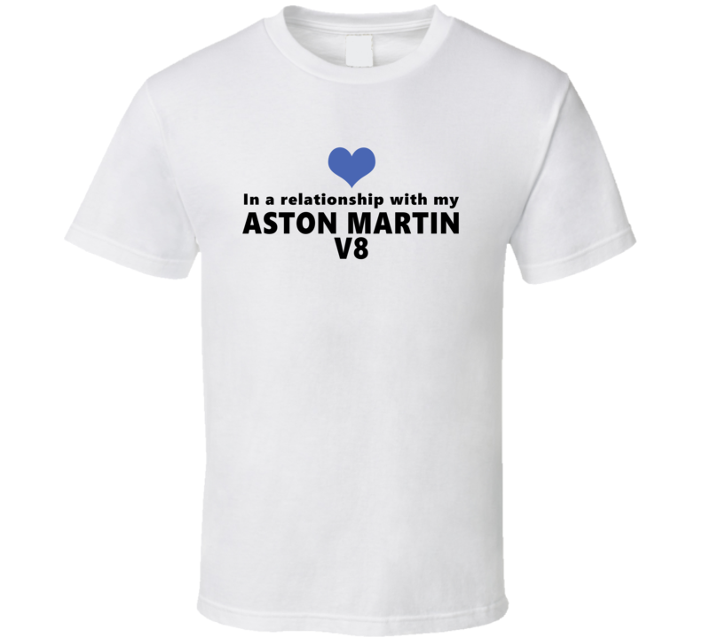 Aston Martin V8 Status In A Relationship With My Car Funny Car Lovers T Shirt