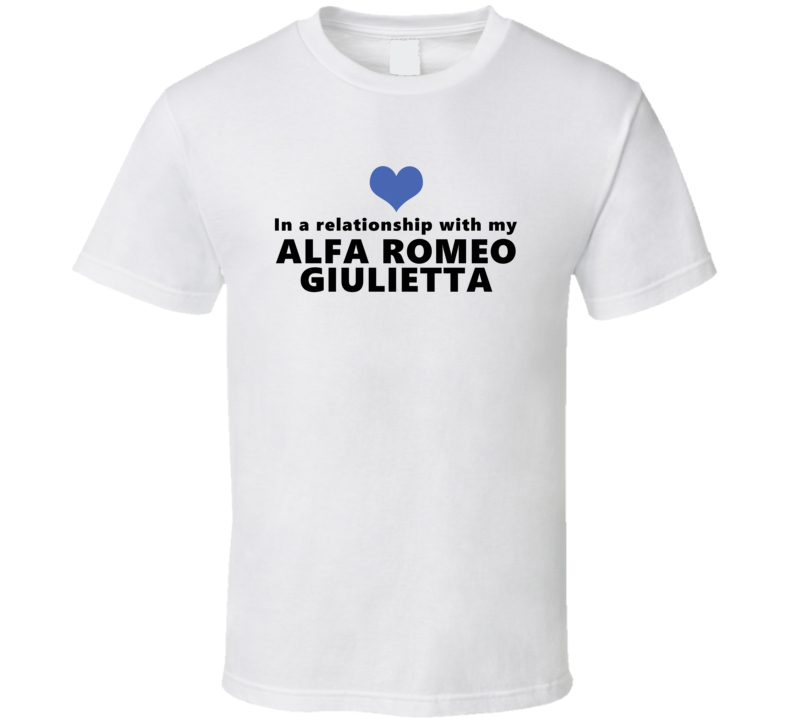 Alfa Romeo Giulietta Status In A Relationship With My Car Funny Car Lovers T Shirt