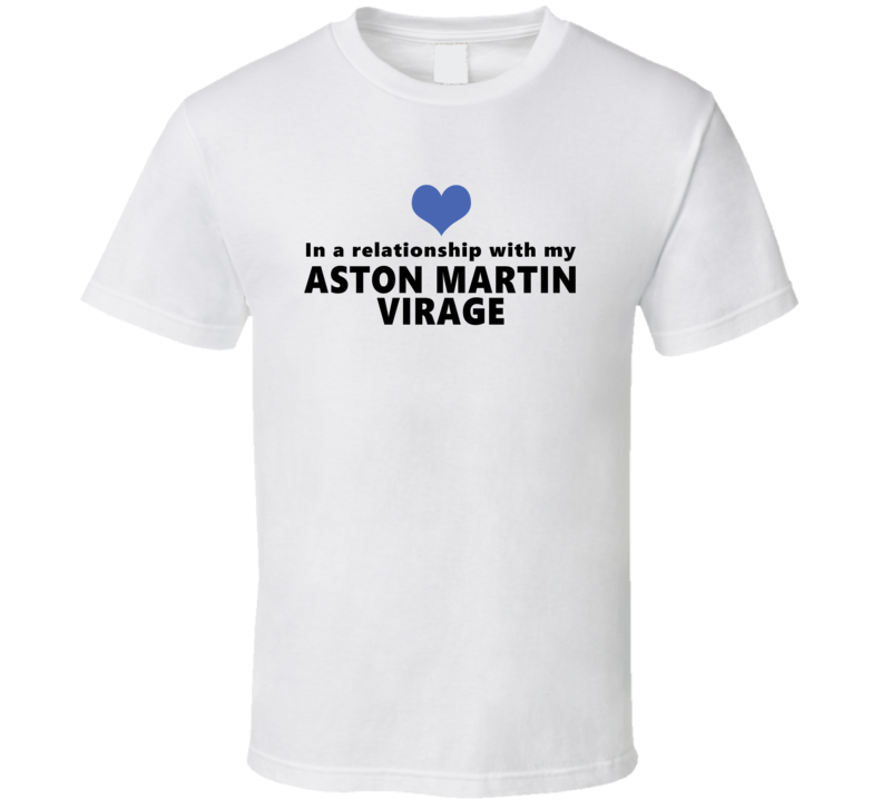 Aston Martin Virage Status In A Relationship With My Car Funny Car Lovers T Shirt