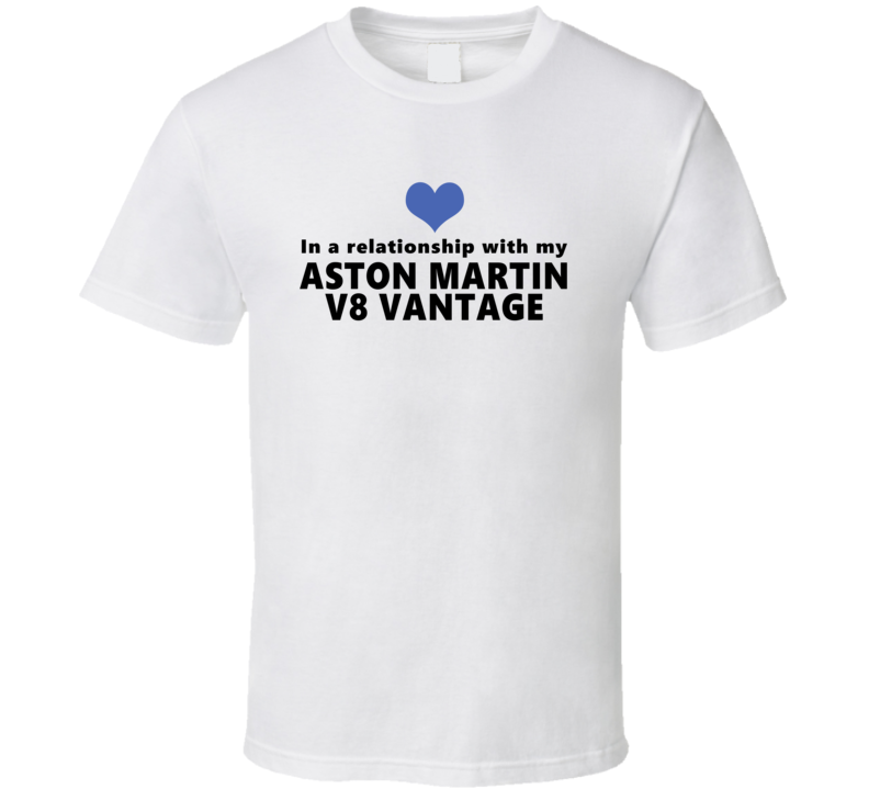 Aston Martin V8 Vantage Status In A Relationship With My Car Funny Car Lovers T Shirt