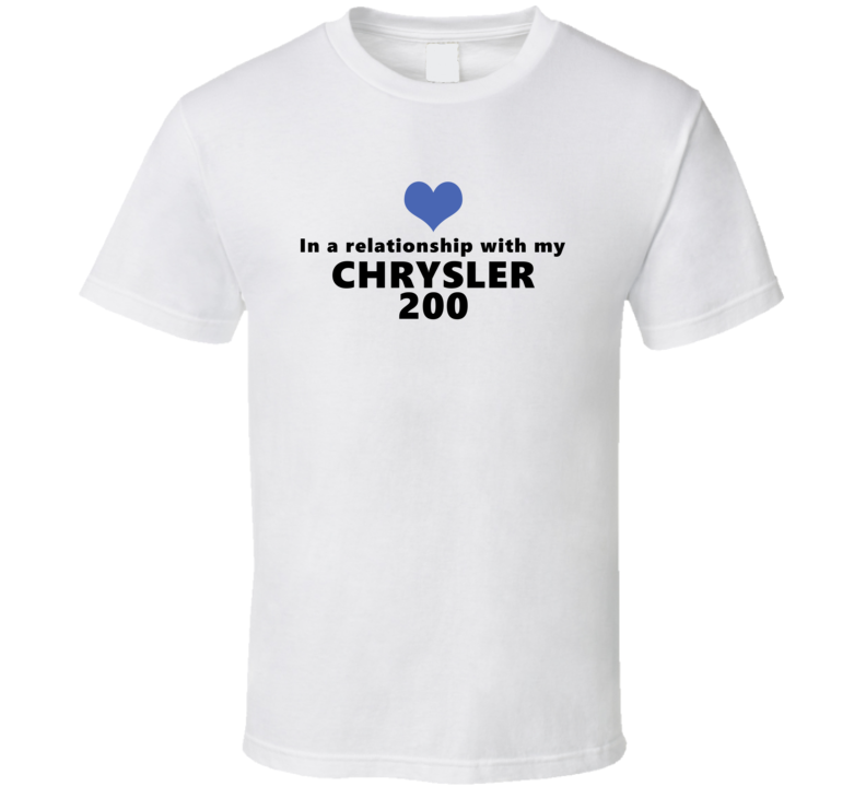 Chrylser 200 Status In A Relationship With My Car Funny Car Lovers T Shirt