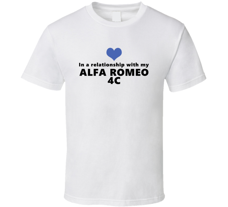 Alfa Romeo 4c Status In A Relationship With My Car Funny Car Lovers T Shirt