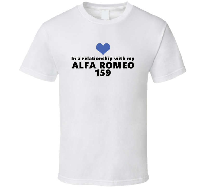 Alfa Romeo 159 Status In A Relationship With My Car Funny Car Lovers T Shirt