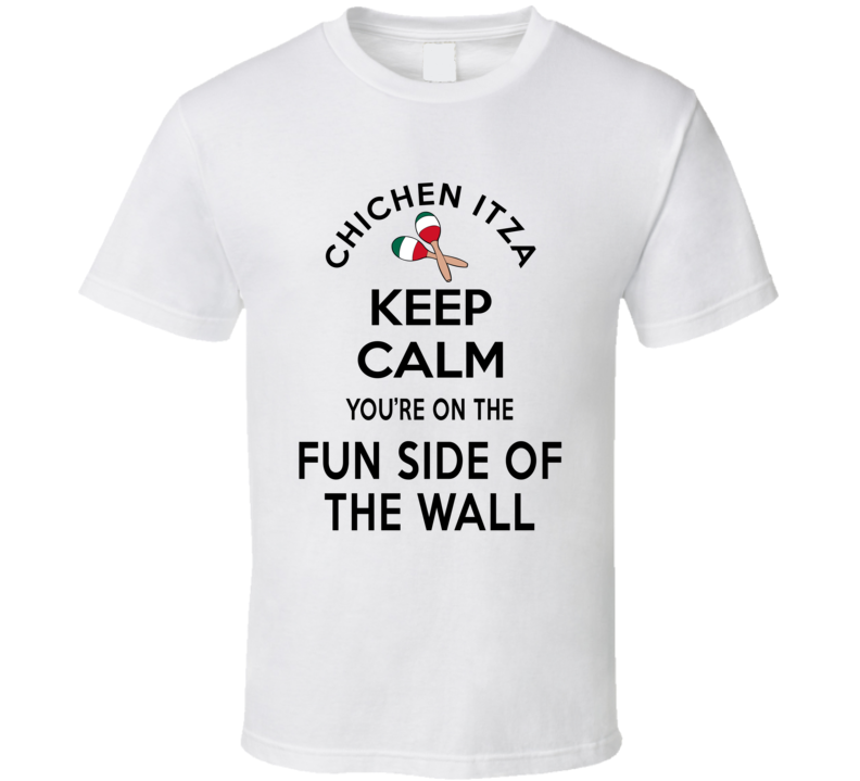 Chichen Itza Keep Calm You're On The Fun Side Of The Wall Mexico Lovers T Shirt