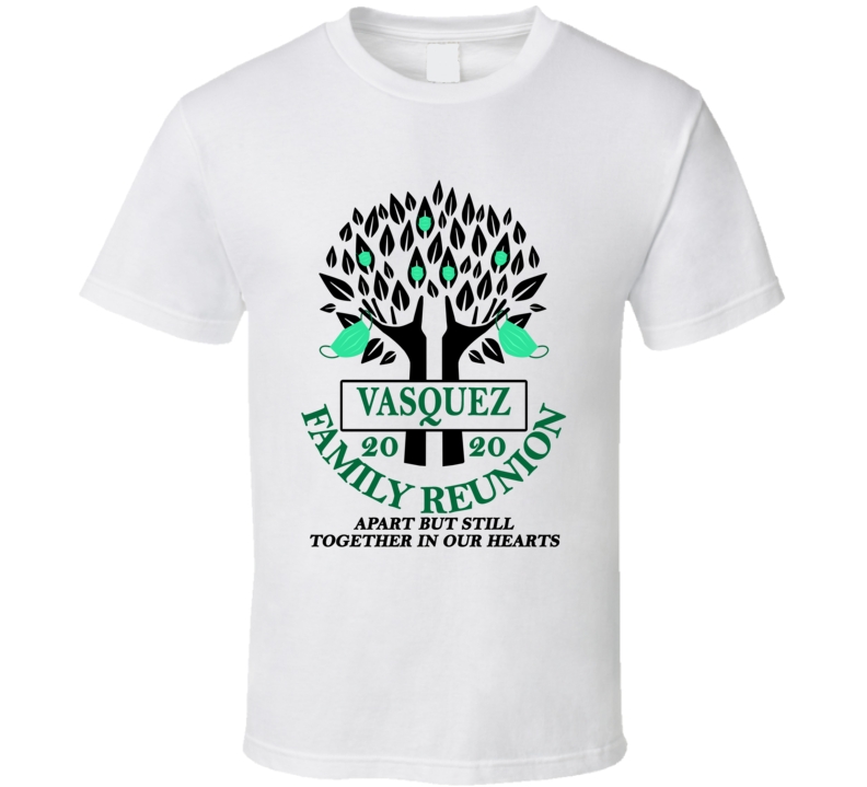 Vasquez Family Reunion 2020 Social Distancing Together In Our Hearts T Shirt