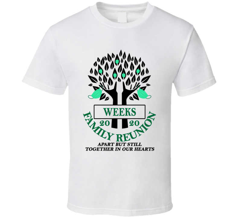 Weeks Family Reunion 2020 Social Distancing Together In Our Hearts T Shirt