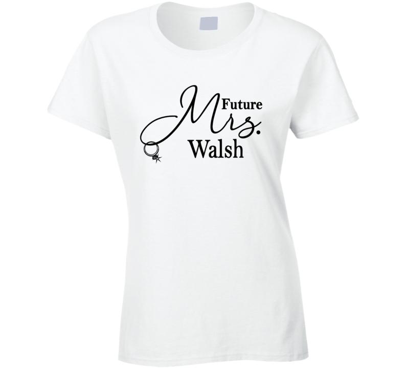 Future Mrs. Walsh Cute Fiance Engagement Ladies T Shirt