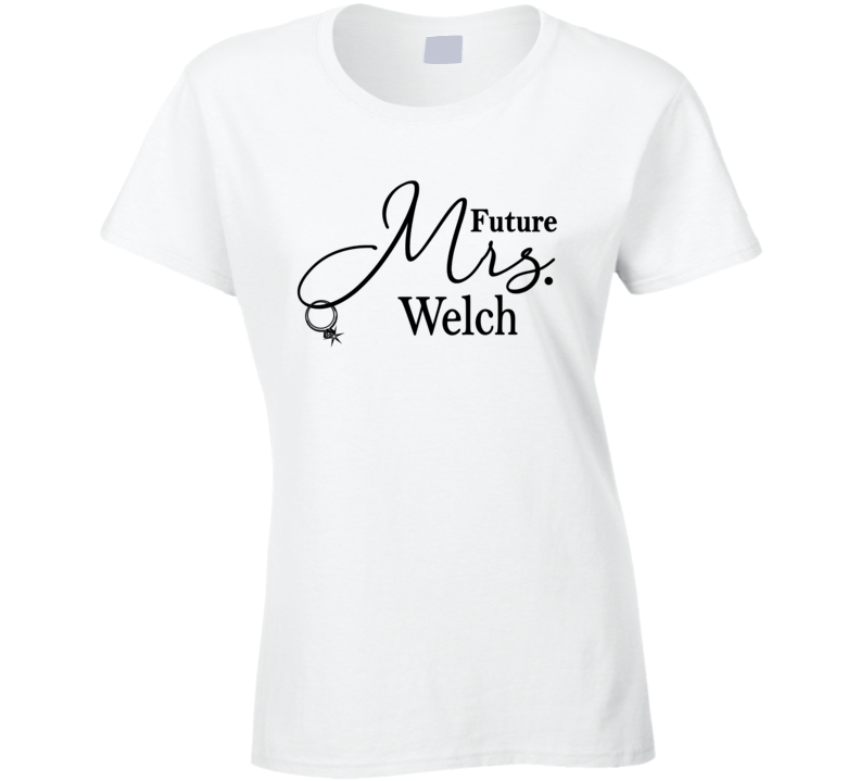 Future Mrs. Welch Cute Fiance Engagement Ladies T Shirt