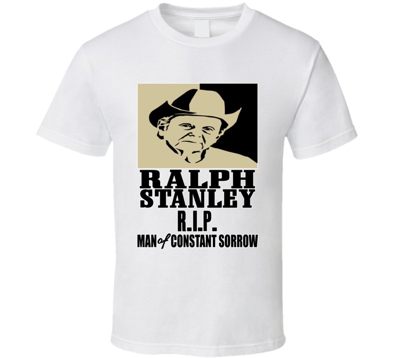 Ralph Stanley Rip Bluegrass Artist Man Of Constant Sorrow Music Fan T Shirt