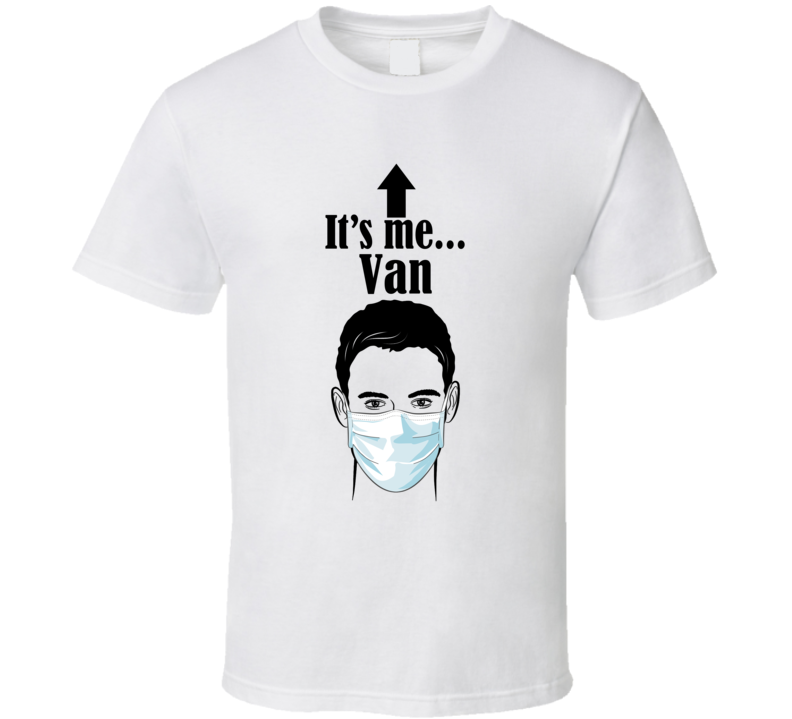 Van It's Me Man In A Face Covering Social Distancing New Norm T Shirt