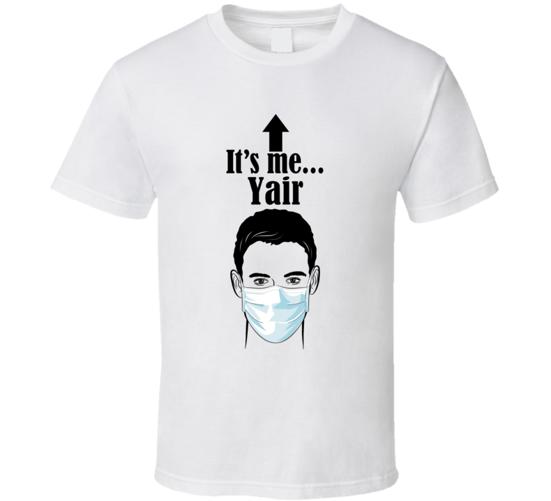 Yair It's Me Man In A Face Covering Social Distancing New Norm T Shirt