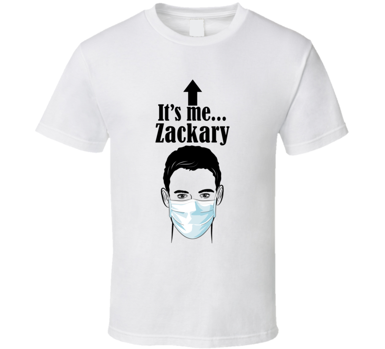 Zackary It's Me Man In A Face Covering Social Distancing New Norm T Shirt