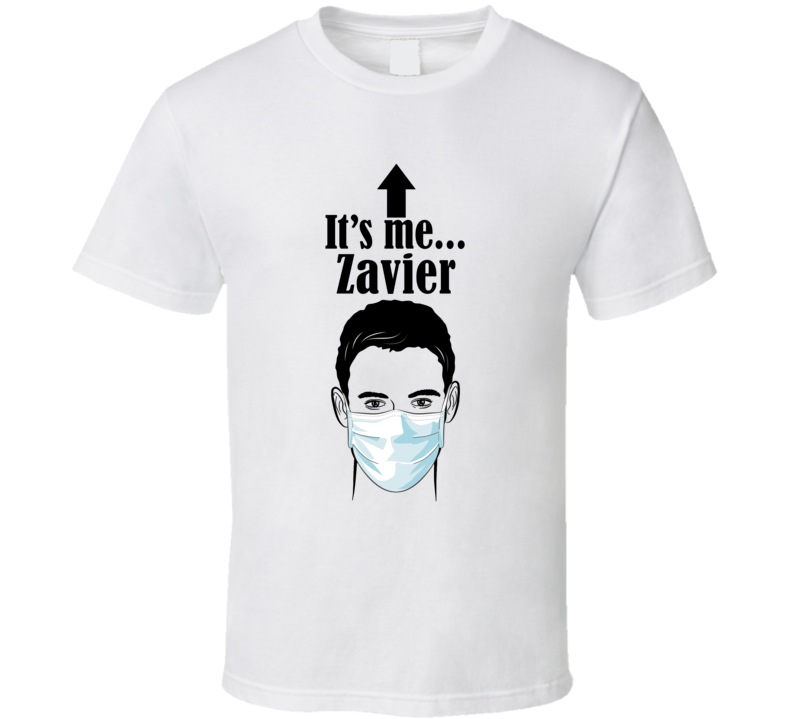 Zavier It's Me Man In A Face Covering Social Distancing New Norm T Shirt