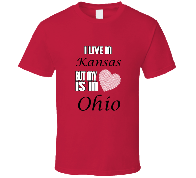 I Live In Kansas Heart Is In Ohio Hometown Pride T Shirt