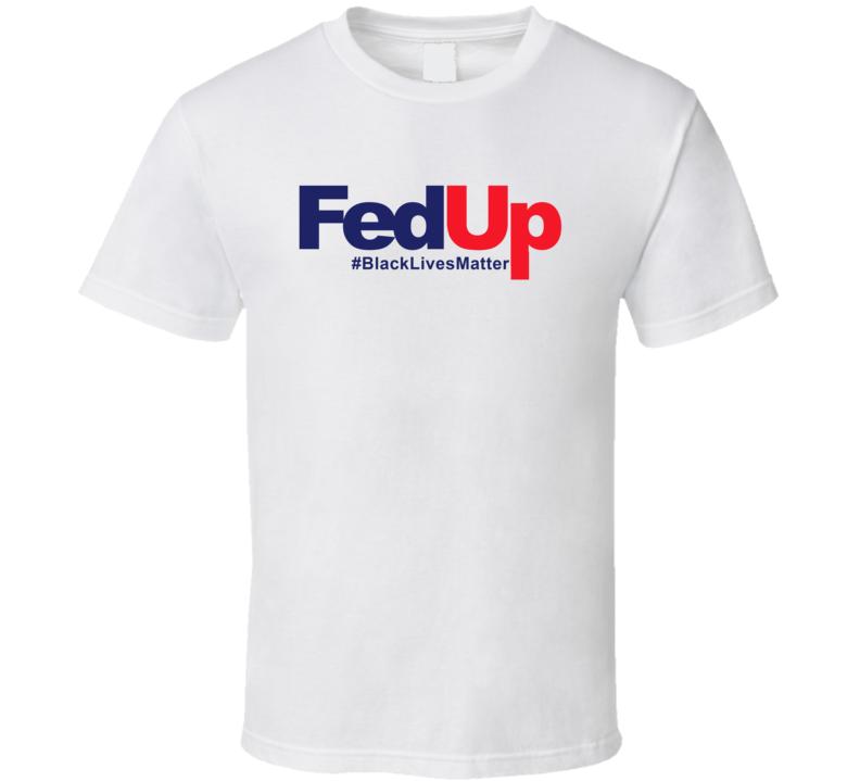Fed Up Black Lives Matter Social Injustice Awareness T Shirt