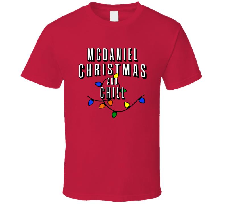 Mcdaniel Christmas And Chill Family Christmas T Shirt