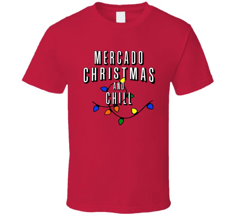 Mercado Christmas And Chill Family Christmas T Shirt