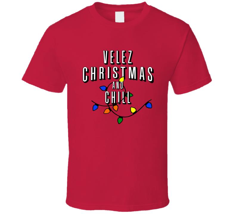 Velez Christmas And Chill Family Christmas T Shirt