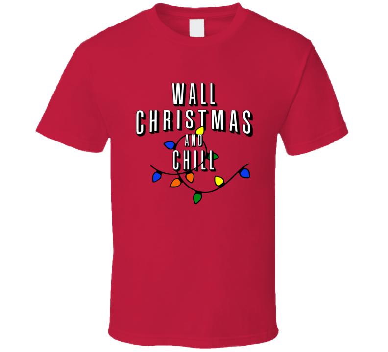 Wall Christmas And Chill Family Christmas T Shirt