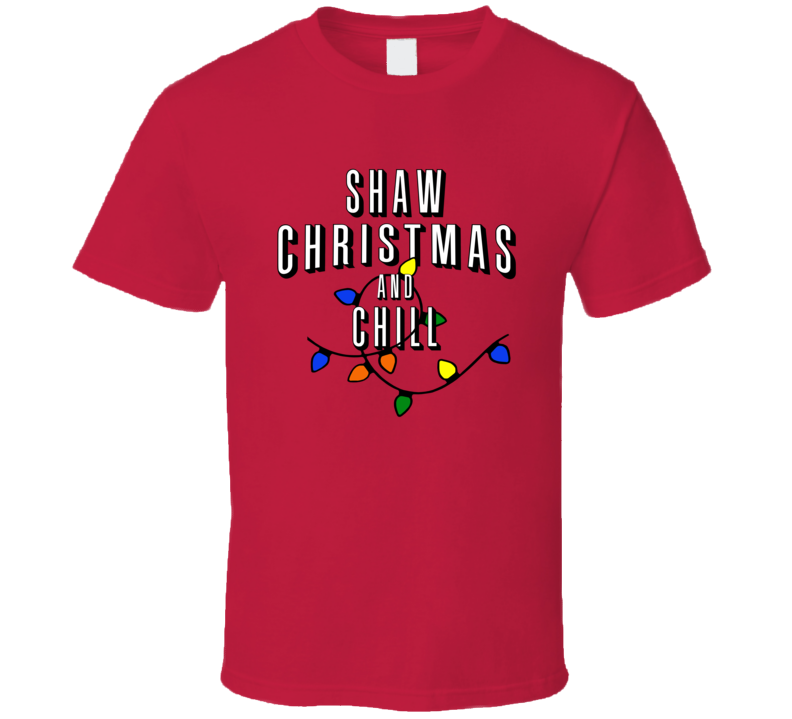 Shaw Christmas And Chill Family Christmas T Shirt