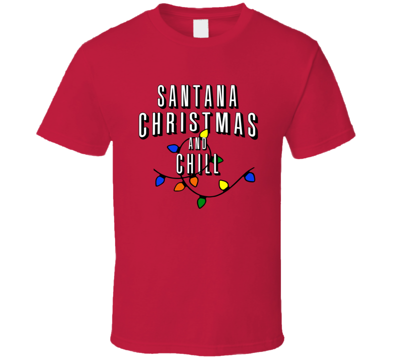 Santana Christmas And Chill Family Christmas T Shirt