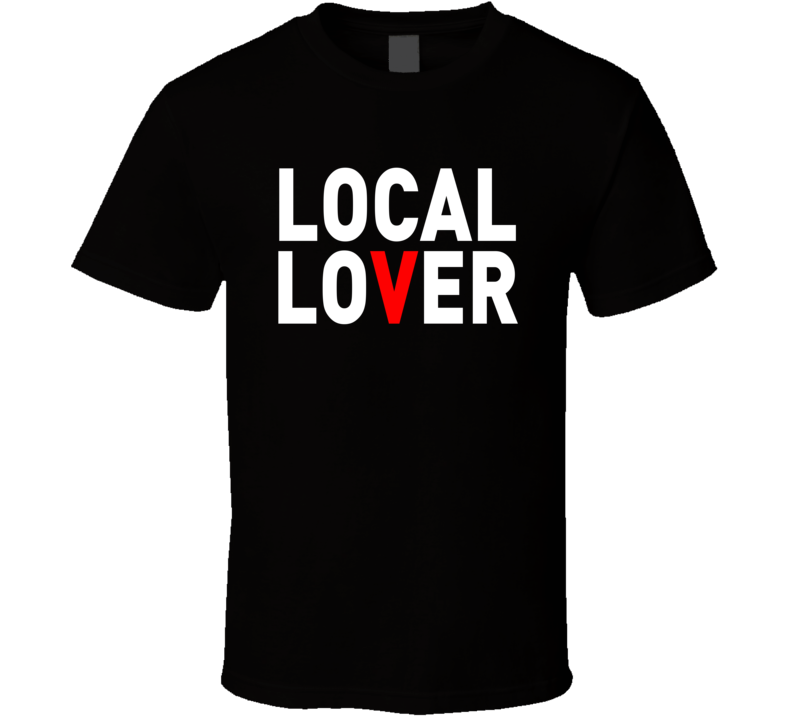 Local Lover Support Local Business T Shirt