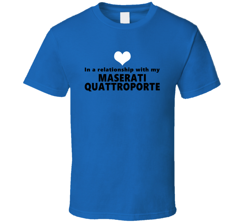 Maserati Quattroporte Status In A Relationship With My Car Funny Car Lover T Shirt