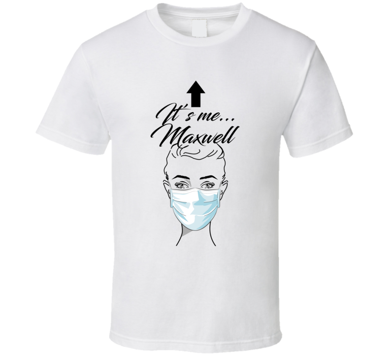 Maxwell It's Me Woman In A Face Covering Social Distancing New Norm Joke T Shirt