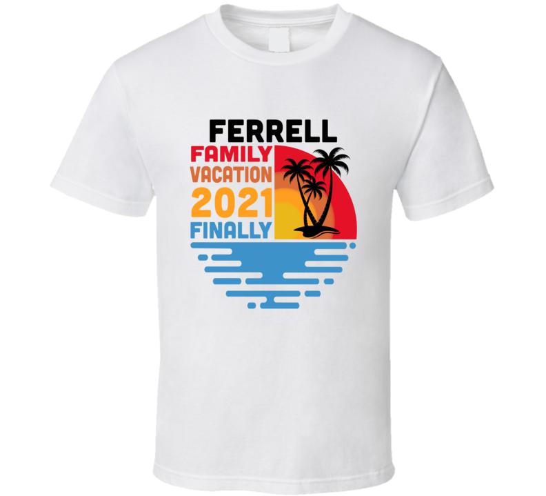 Ferrell Family Vacation 2021 Finally T Shirt