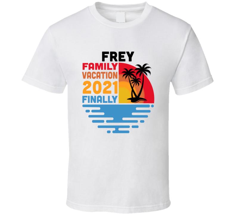 Frey Family Vacation 2021 Finally T Shirt