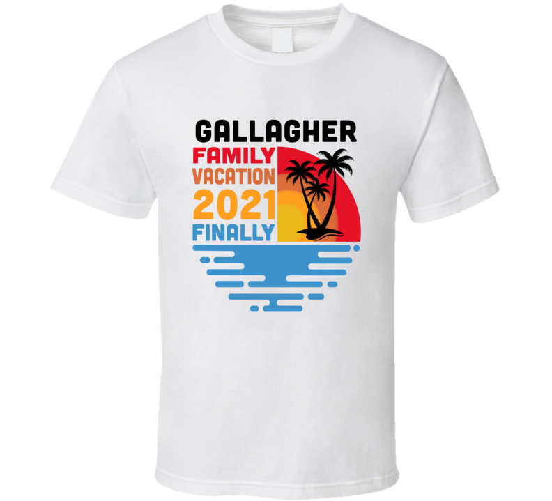 Gallagher Family Vacation 2021 Finally T Shirt