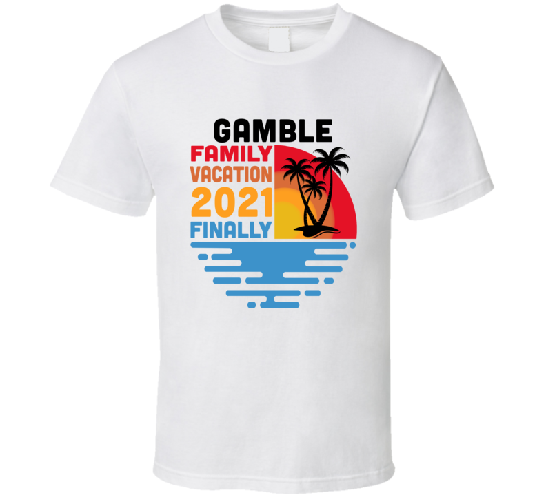 Gamble Family Vacation 2021 Finally T Shirt