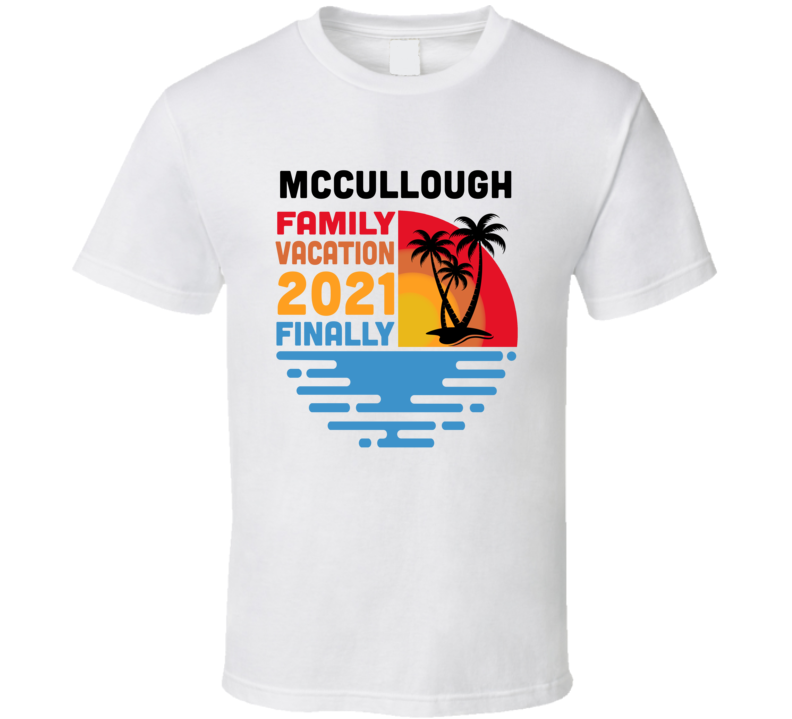 Mccullough Family Vacation 2021 Finally T Shirt