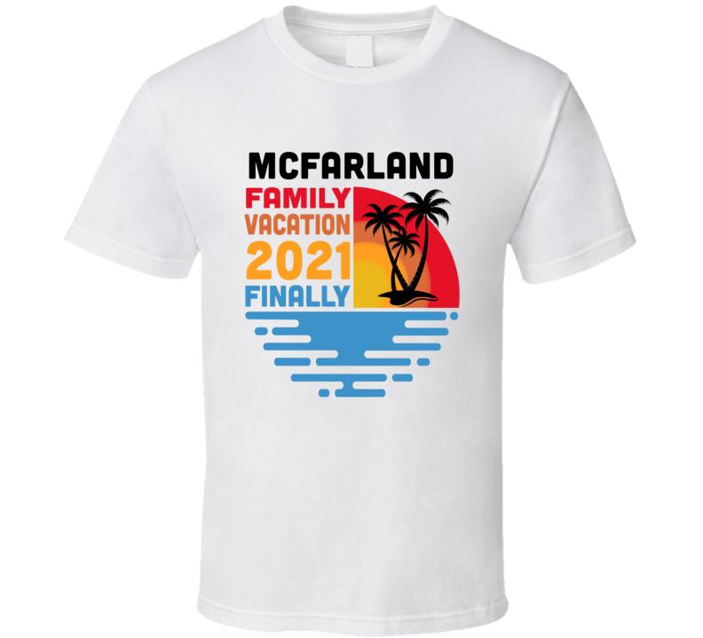 Mcfarland Family Vacation 2021 Finally T Shirt