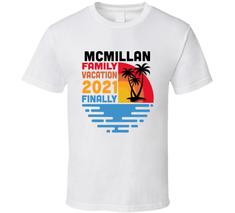 Mcmillan Family Vacation 2021 Finally T Shirt