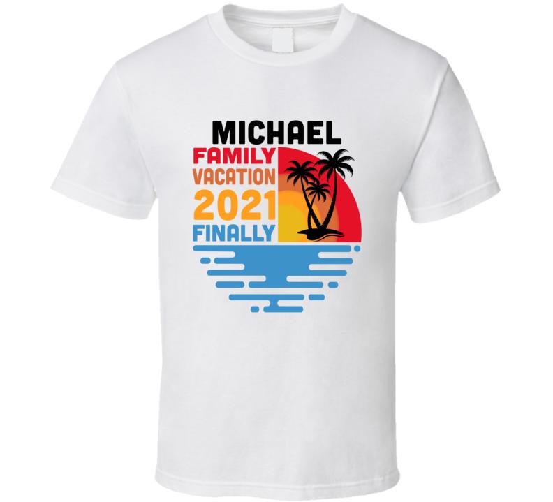 Michael Family Vacation 2021 Finally T Shirt