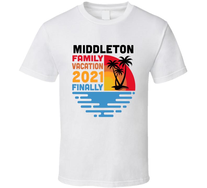 Middleton Family Vacation 2021 Finally T Shirt