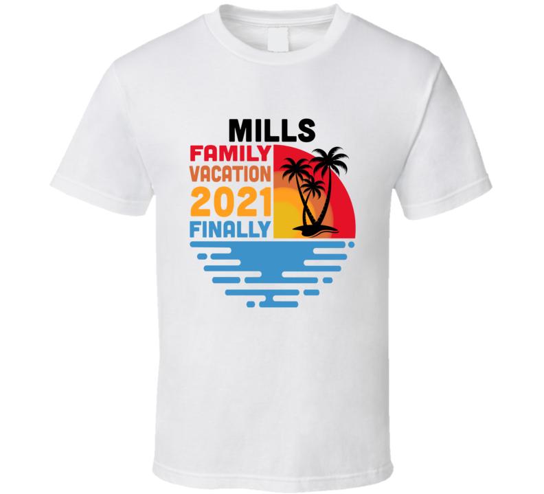Mills Family Vacation 2021 Finally T Shirt
