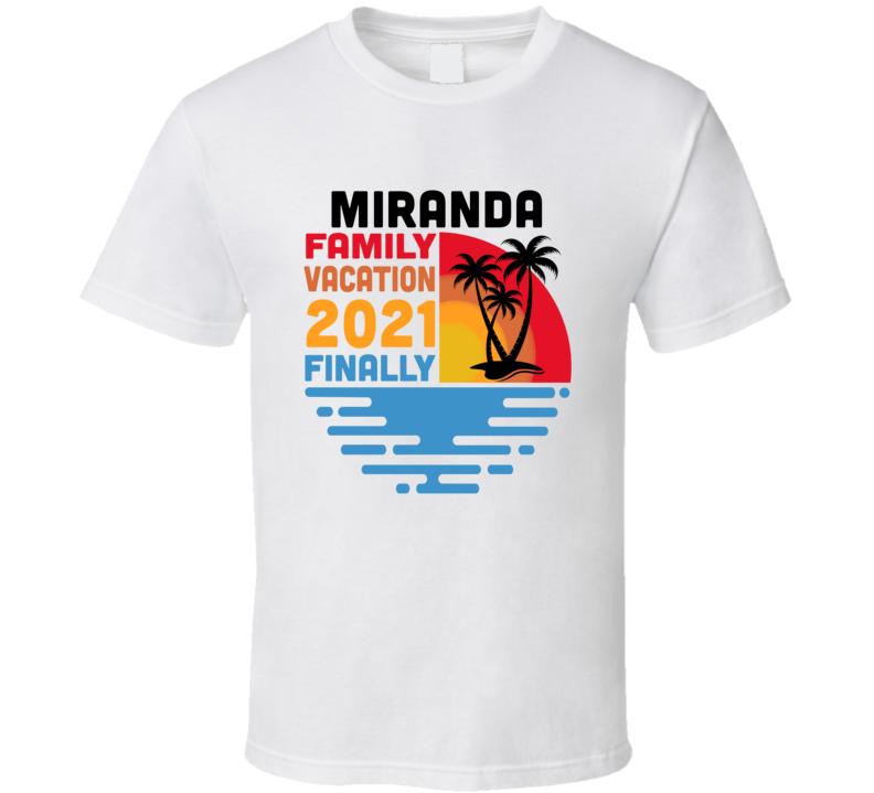 Miranda Family Vacation 2021 Finally T Shirt