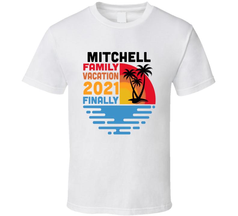 Mitchell Family Vacation 2021 Finally T Shirt