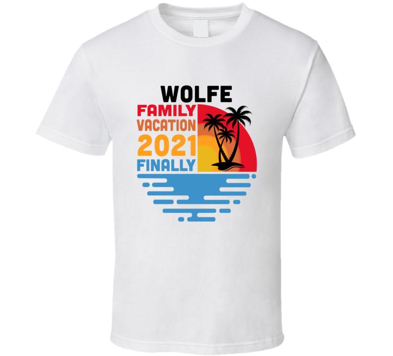 Wolfe Family Vacation 2021 Finally T Shirt