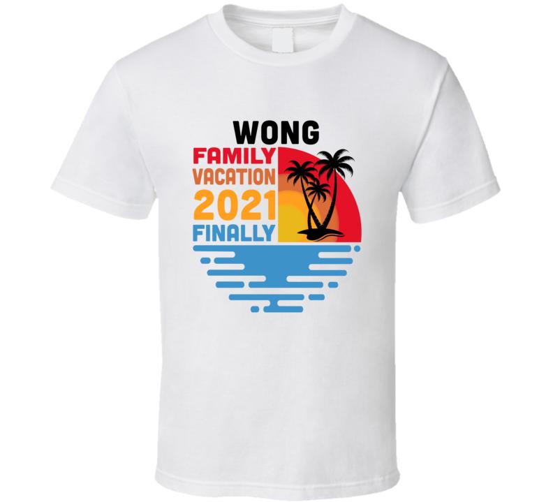 Wong Family Vacation 2021 Finally T Shirt
