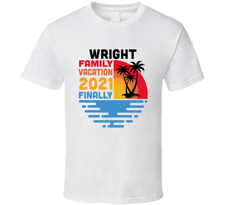 Wright Family Vacation 2021 Finally T Shirt
