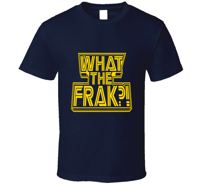 What the Frak t-shirt funny gamer shirts sci-fi GEEK CHIC t-shirts