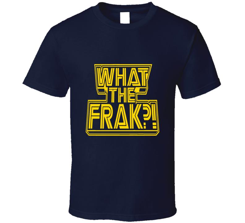 What the Frak t-shirt funny gamer shirts sci-fi GEEK CHIC t-shirts